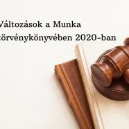 Változások a Munka törvénykönyvében 2020-ban