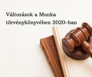 Valtozasok a Munka torvenykonyveben 2020-ban