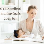 GYED melletti munkavégzés 2021-ben